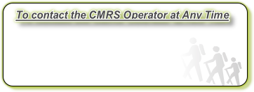 To contact the CMRS Operator at Any Time