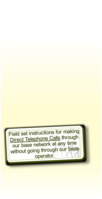 Field set instructions for making Direct Telephone Calls through our base network at any time without going through our base operator.